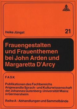 Frauengestalten und Frauenthemen bei John Arden und Margaretta D'Arcy von Jüngst,  Heike