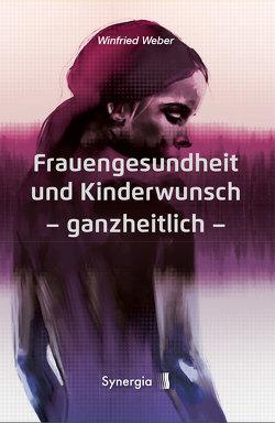 Frauengesundheit und Kinderwunsch von Dr. Weber,  Winfried