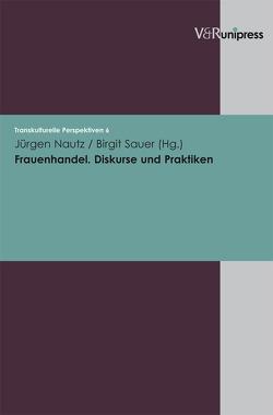 Frauenhandel. Diskurse und Praktiken von Hahn,  Sylvia, Harzig,  Christiane, Hoerder,  Dirk, Nautz,  Jürgen, Perner,  Rotraud A, Sauer,  Birgit