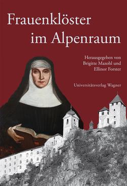 Frauenklöster im Alpenraum von Forster,  Ellinor, Mazohl,  Brigitte