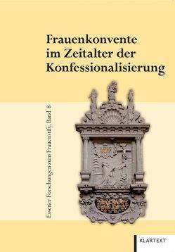Frauenkonvente im Zeitalter der Konfessionalisierung von Küppers-Braun,  Ute, Schilp,  Thomas