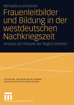Frauenleitbilder und Bildung in der westdeutschen Nachkriegszeit von Kuhnhenne,  Michaela