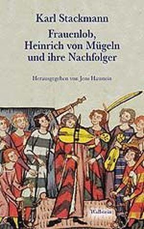 Frauenlob, Heinrich von Mügeln und ihre Nachfolger von Haustein,  Jens, Stackmann,  Karl