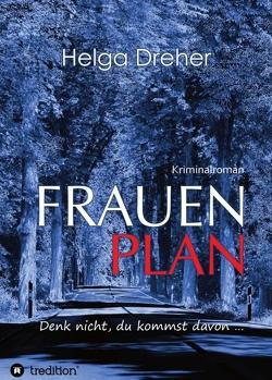Frauenplan – Denk nicht, du kommst davon … von Dreher,  Helga