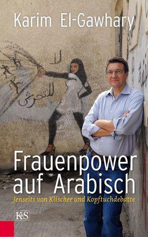Frauenpower auf Arabisch von El-Gawhary,  Karim