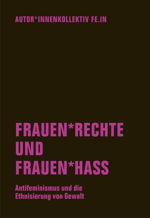 Frauen*rechte und Frauen*hass von Autor*innenkollektiv Fe.In, Berg,  Anna O., Goetz,  Judith, Sanders,  Eike