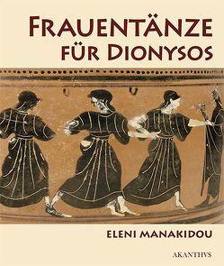 Frauentänze für Dionysos in der spätarachaischen Vasenmalerei Athens von Manakidou,  Eleni