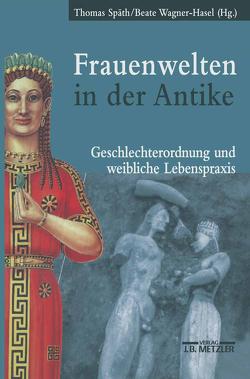 Frauenwelten in der Antike von Späth,  Thomas, Wagner-Hasel,  Beate