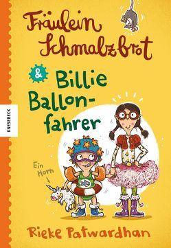 Fräulein Schmalzbrot und Billie Ballonfahrer von Dulleck,  Nina, Patwardhan,  Rieke