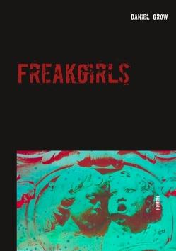 Freakgirls von Grow,  Daniel