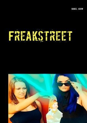 Freakstreet von Grow,  Daniel