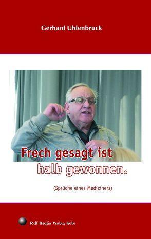 Frech gesagt ist halb gewonnen von Uhlenbruck,  Gerhard