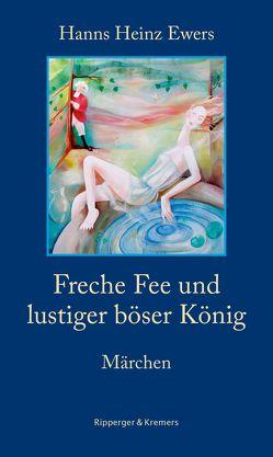 Freche Fee und lustiger böser König. Märchen von Brömsel,  Sven, Ewers,  Hanns Heinz
