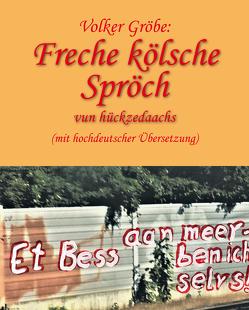 Freche kölsche Spröch vun hückzedaachs von Gröbe,  Volker