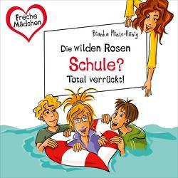 Freche Mädchen: Die Wilden Rosen: Schule? Total verrückt! von Dorenkamp,  Corinna, Minte-König,  Bianka