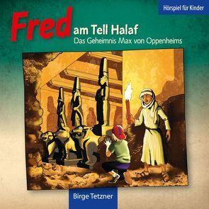 Fred am Tell Halaf von Berndt,  Michael, Blazejewski,  Tino, Engelhardt,  Mirja, Kühn,  Harry, Petrick,  Dirk, Schellenberger,  Rupert, Schulze,  Remo, Tetzner,  Birge
