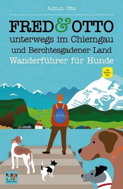 FRED & OTTO unterwegs im Chiemgau und Berchtesgadener Land von Otto,  Almut