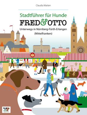 FRED & OTTO unterwegs in Nürnberg – Fürth – Erlangen (Mittelfranken) von Matten,  Claudia