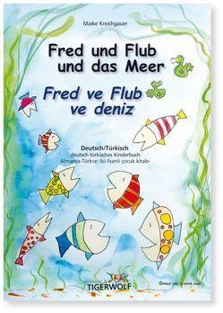 Fred und Flub und das Meer –  Fred ve Flub ve deniz von Kreichgauer,  Maike, Morweiser,  Evrim