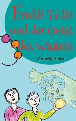 Freddi Tulli und der Geist des Wassers von Seiler,  Veronika