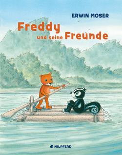 Freddy und seine Freunde von Moser,  Erwin