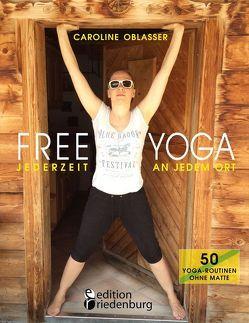 FREE YOGA Jederzeit an jedem Ort – 50 Yoga-Routinen ohne Matte von Oblasser,  Caroline