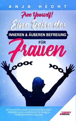 Free Yourself! – Eine Reise der inneren & äußeren Befreiung für Frauen von Hecht,  Anja
