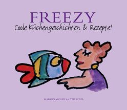 Freezy – coole Küchengeschichten und Rezepte von Michels,  Marion