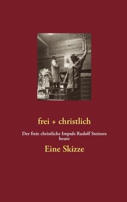 frei + christlich  – Eine Skizze von Forum Kultus,  Forum, Lambertz,  Volker