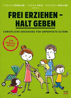 Frei erziehen – Halt geben von Faix,  Tobias, Künkler,  Tobias, Müller,  Damaris