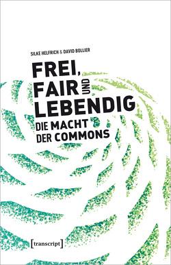 Frei, fair und lebendig – Die Macht der Commons von Bollier,  David, Helfrich,  Silke
