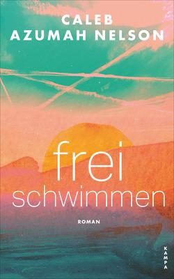 Frei schwimmen von Azumah Nelson,  Caleb, von Schweder-Schreiner,  Nicolai