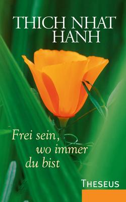 Frei sein, wo immer du bist von Hanh,  Thich Nhat