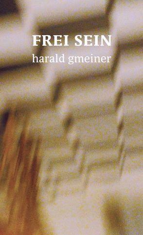 Frei sein von Gmeiner,  Harald