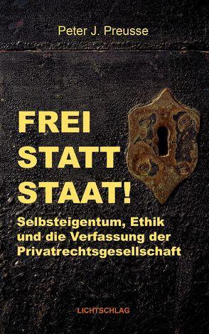 Frei statt Staat! von Preusse,  Peter J.