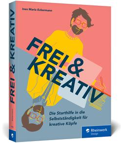 Frei und kreativ! von Eckermann,  Ines Maria
