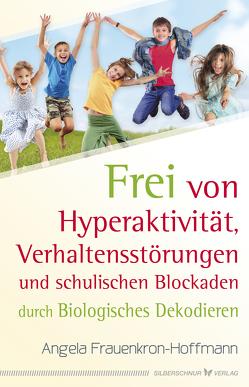 Frei von Hyperaktivität, Verhaltensstörungen und schulischen Blockaden von Frauenkron-Hoffmann,  Angela
