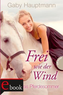 Frei wie der Wind 1: Kayas Pferdesommer von Barbara Ruprecht,  Zero Werbeagentur, Hauptmann,  Gaby, Ruprecht,  Barbara, Zero Werbeagentur