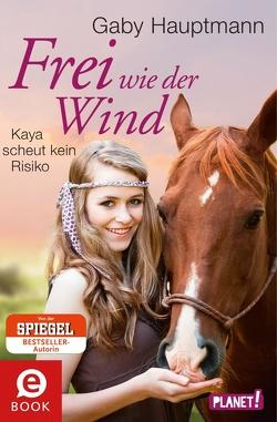 Frei wie der Wind 3: Frei wie der Wind – Band 3: Kaya scheut kein Risiko von Hauptmann,  Gaby, Zero Werbeagentur