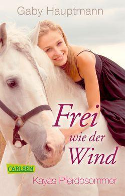 Frei wie der Wind 1: Kayas Pferdesommer von Hauptmann,  Gaby