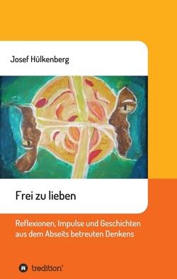 Frei zu lieben von Hülkenberg,  Josef