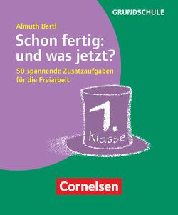 Freiarbeitsmaterial für die Grundschule – Allgemein / Schon fertig: und was jetzt? Klasse 1 von Bartl,  Almuth