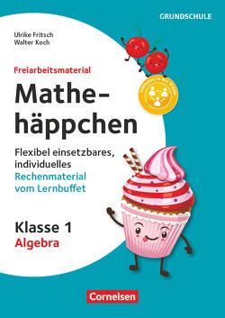 Freiarbeitsmaterial für die Grundschule – Mathematik / Klasse 1 – Mathehäppchen – Algebra von Fritsch,  Ulrike, Koch,  Walter