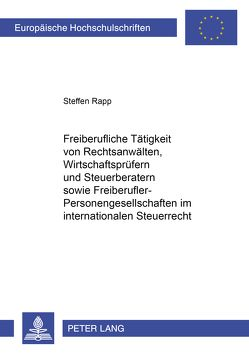 Freiberufliche Tätigkeit von Rechtsanwälten, Wirtschaftsprüfern und Steuerberatern sowie Freiberufler-Personengesellschaften im internationalen Steuerrecht von Rapp,  Stefan