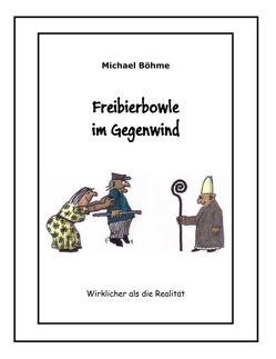 Freibierbowle im Gegenwind von Böhme,  Michael