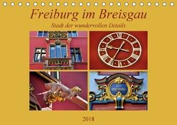 Freiburg im Breisgau – Stadt der wundervollen Details (Tischkalender 2018 DIN A5 quer) von Thauwald,  Pia