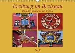 Freiburg im Breisgau – Stadt der wundervollen Details (Wandkalender 2018 DIN A3 quer) von Thauwald,  Pia