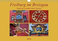 Freiburg im Breisgau – Stadt der wundervollen Details (Wandkalender 2018 DIN A4 quer) von Thauwald,  Pia