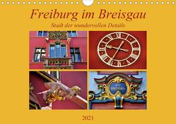 Freiburg im Breisgau – Stadt der wundervollen Details (Wandkalender 2021 DIN A4 quer) von Thauwald,  Pia
