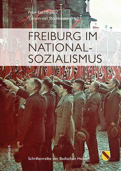 Freiburg im Nationalsozialismus von Kalchthaler,  Peter, von Stockhausen,  Tilmann